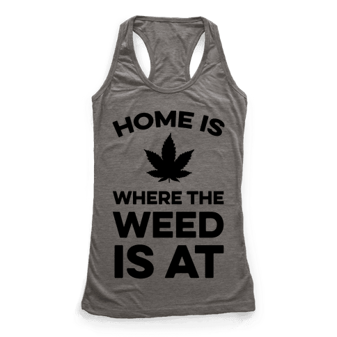 Home Is Where The Weed Is At Racerback Tank Top