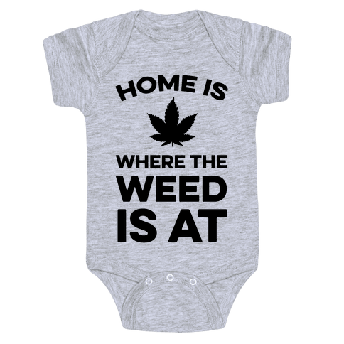 Home Is Where The Weed Is At Baby Onesy