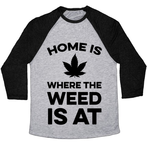 Home Is Where The Weed Is At Baseball Tee