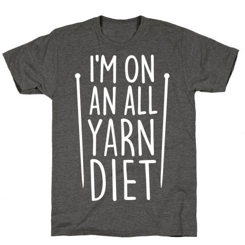 I'm On An All Yarn Diet T-Shirt