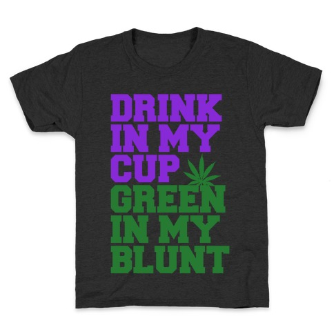 Drink in My Cup Green in My Blunt Kids T-Shirt