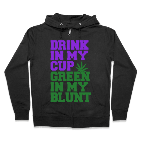 Drink in My Cup Green in My Blunt Zip Hoodie