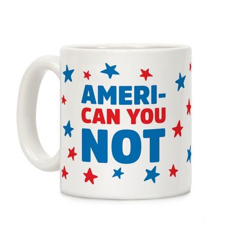 Ameri-Can You Not Coffee Mug