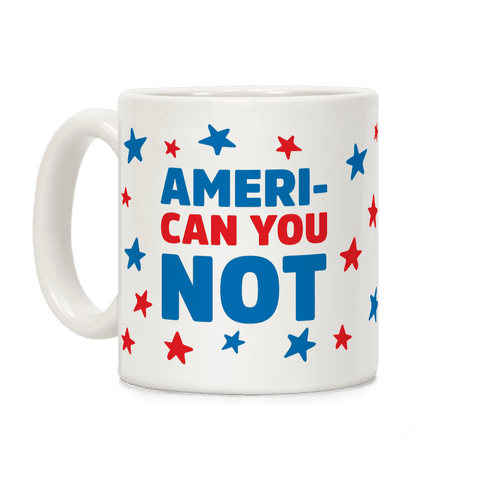 Ameri-Can You Not Coffee Mug