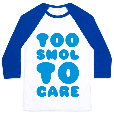 Too Smol To Care Baseball Tee