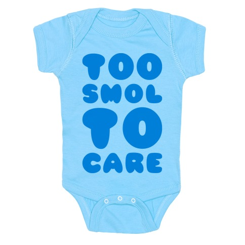 Too Smol To Care Baby Onesy