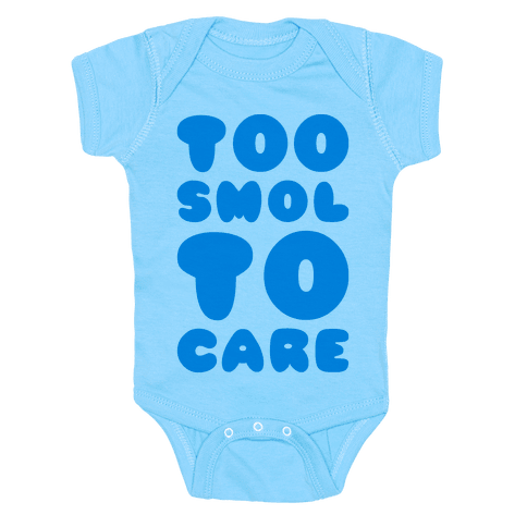 Too Smol To Care Baby Onesy