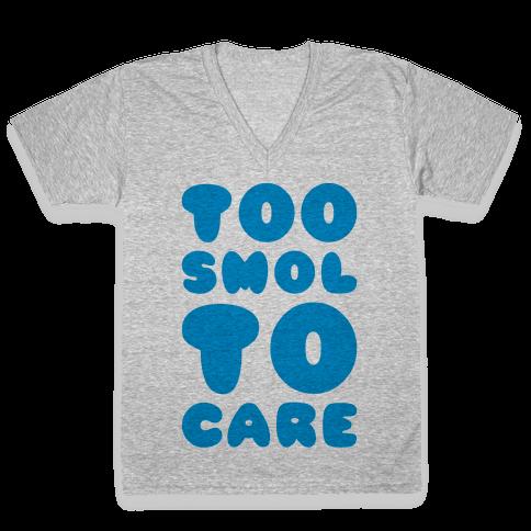 Too Smol To Care V-Neck Tee Shirt