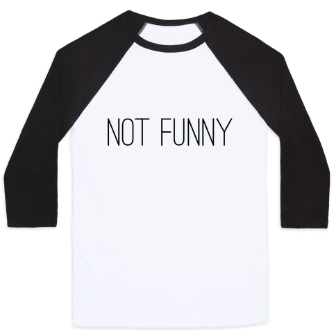 Not Funny Baseball Tee