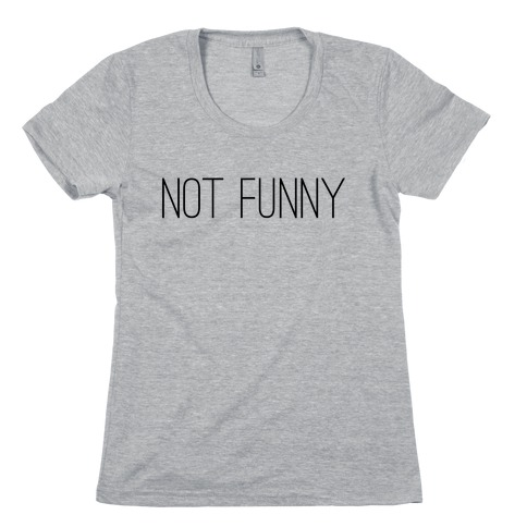 Not Funny Womens T-Shirt