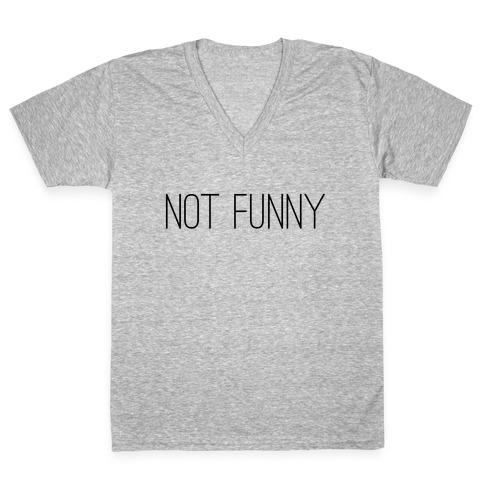Not Funny V-Neck Tee Shirt