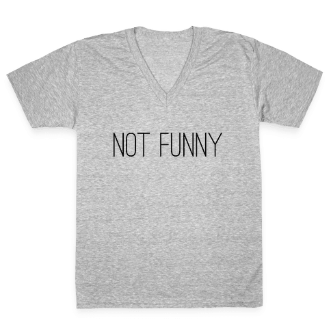 Not Funny V-Neck Tee Shirt
