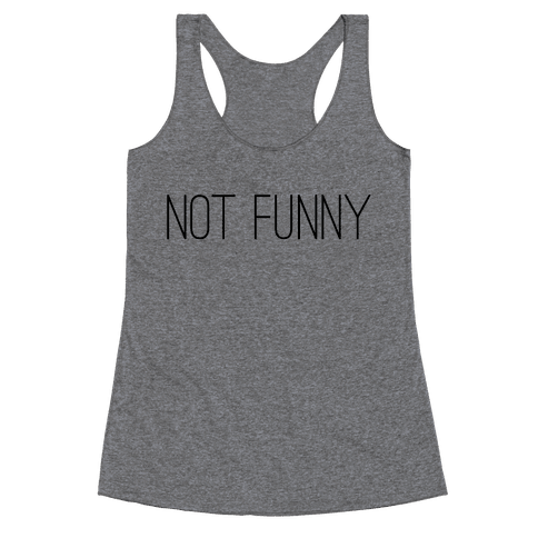 Not Funny Racerback Tank Top