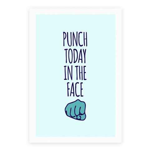 Punch Today In The Face Poster