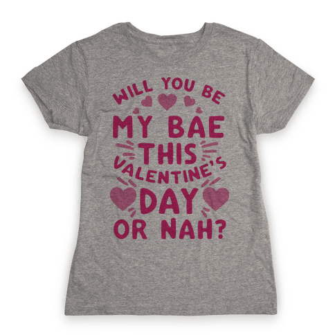 Will You Be My Bae This Valentine'S Day Or Nah? Womens T-Shirt
