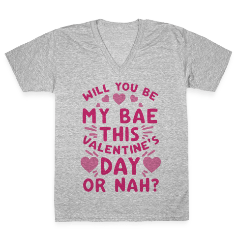 Will You Be My Bae This Valentine'S Day Or Nah? V-Neck Tee Shirt