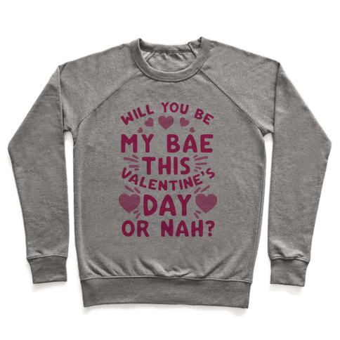 Will You Be My Bae This Valentine'S Day Or Nah? Pullover