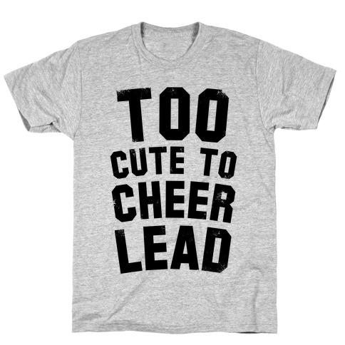 Too Cute To Cheerlead T-Shirt
