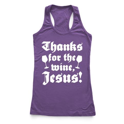 Thanks For The Wine, Jesus! Racerback Tank Top