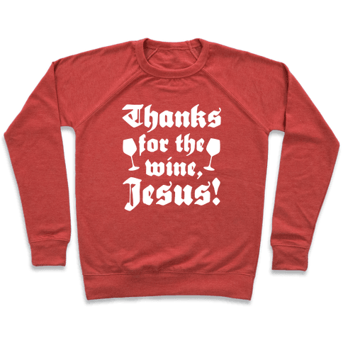 Thanks For The Wine, Jesus! Pullover
