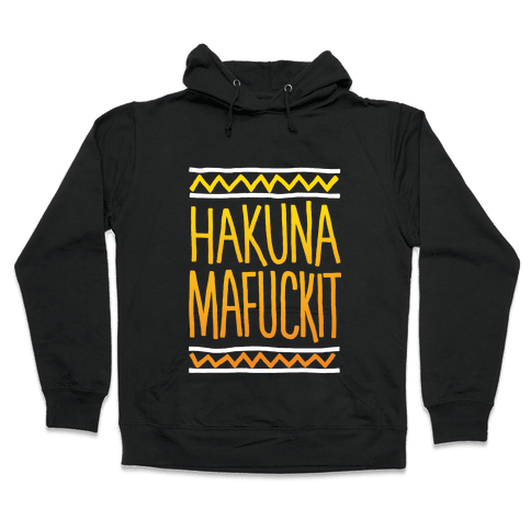 Hakuna MaF***it Hooded Sweatshirt
