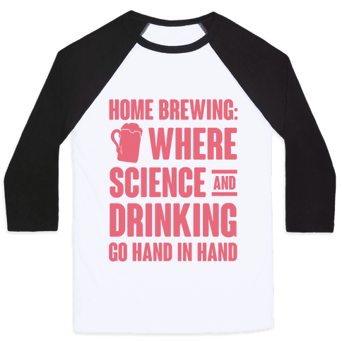 Home Brewing: Where Science And Drinking Go Hand In Hand Baseball Tee
