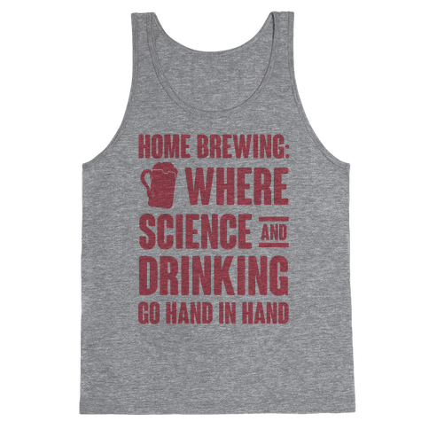 Home Brewing: Where Science And Drinking Go Hand In Hand Tank Top