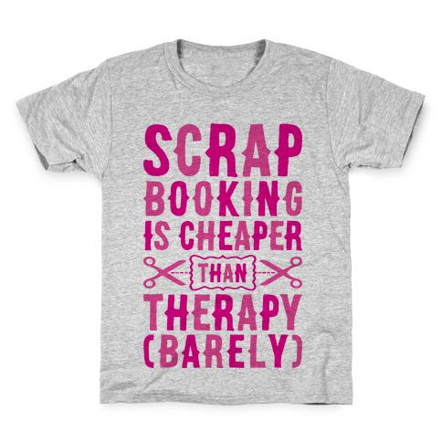 Scrapbooking Is Cheaper Than Therapy Kids T-Shirt