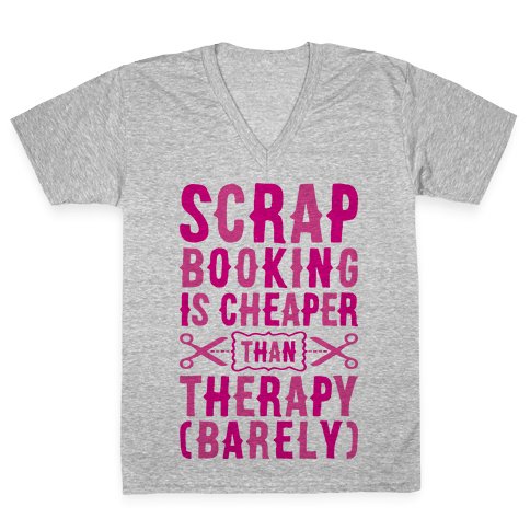 Scrapbooking Is Cheaper Than Therapy V-Neck Tee Shirt