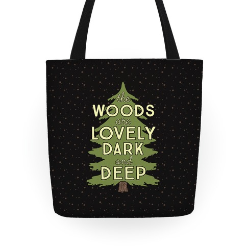 The Woods Are Lovely, Dark And Deep Tote
