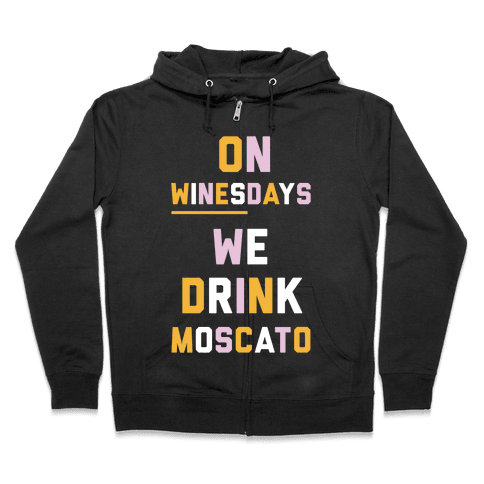 On Winesday We Drink Moscato Zip Hoodie