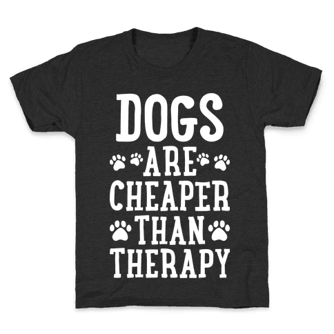 Dogs Are Cheaper Than Therapy Kids T-Shirt