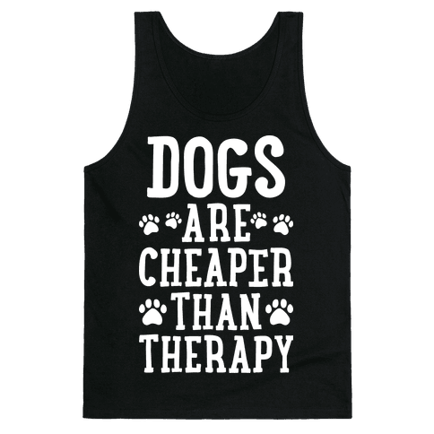 Dogs Are Cheaper Than Therapy Tank Top