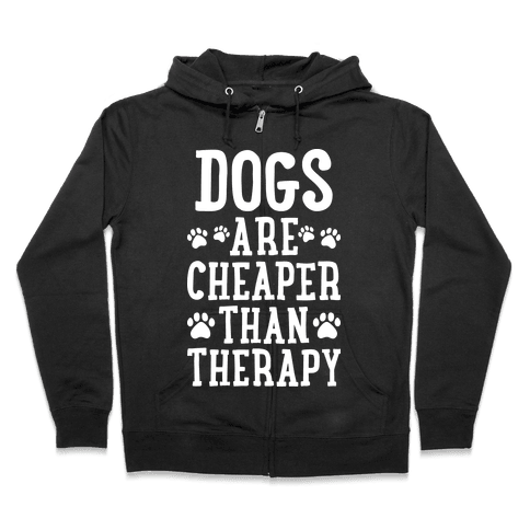 Dogs Are Cheaper Than Therapy Zip Hoodie