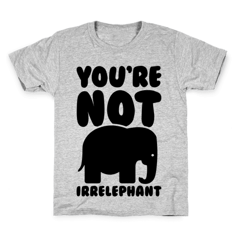 You're Not Irrelephant Kids T-Shirt