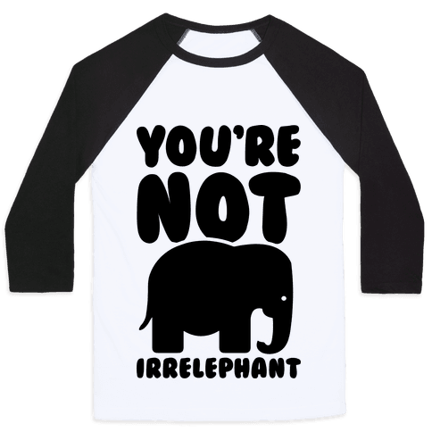 You're Not Irrelephant