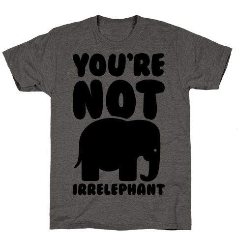 You're Not Irrelephant Mens T-Shirt