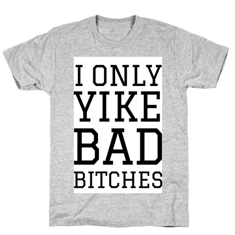 I Only Yike With Bad Bitches T-Shirt