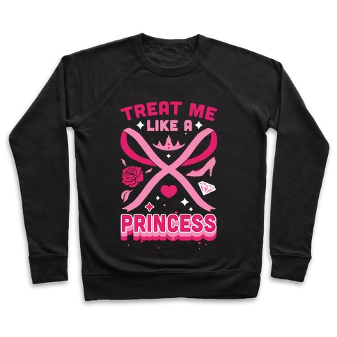 Treat Me Like A Princess Pullover