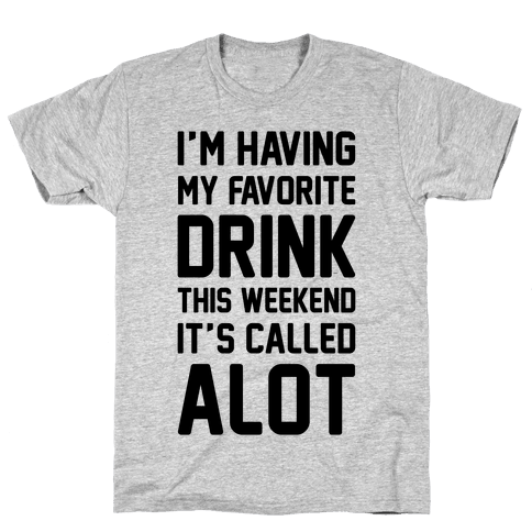 Drinking A lot This Weekend Mens T-Shirt