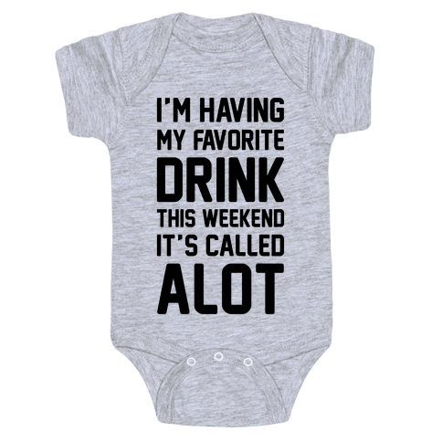 Drinking A lot This Weekend Baby Onesy