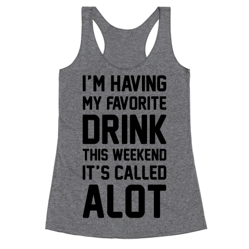 Drinking A lot This Weekend Racerback Tank Top