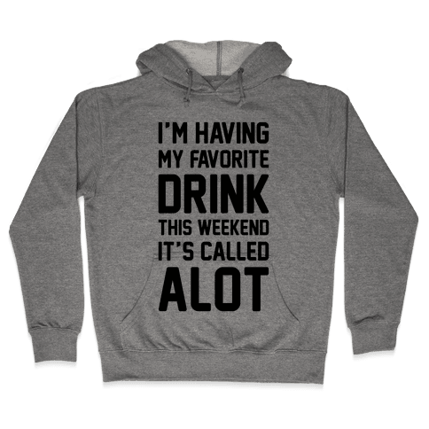 Drinking A lot This Weekend Hooded Sweatshirt