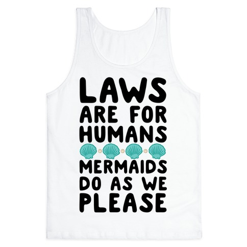 Laws Are For Humans Mermaids Do As We Please Tank Top