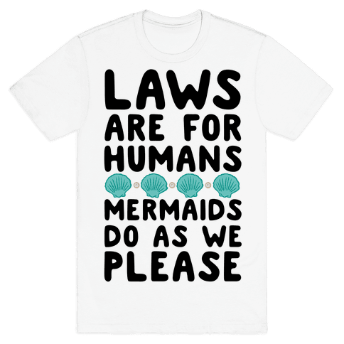 Laws Are For Humans Mermaids Do As We Please Mens T-Shirt