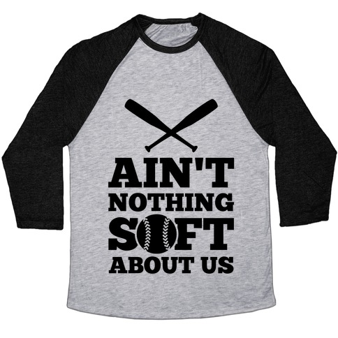 Ain't Nothing Soft About Us Baseball Tee
