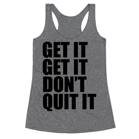 Get It Get It Don't Quit It Racerback Tank Top