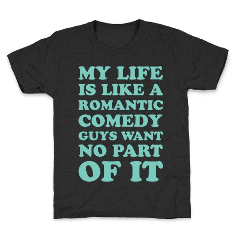 My Life is Like a Romantic Comedy Kids T-Shirt