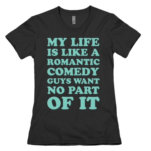 My Life is Like a Romantic Comedy Womens T-Shirt