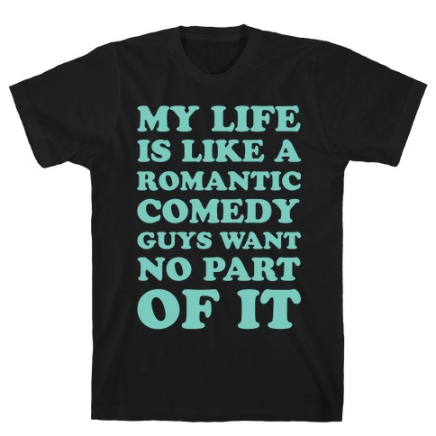 My Life is Like a Romantic Comedy T-Shirt